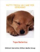 Topa Ballerina - PATTY TROVA UN CANE PER GERONIMO