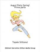 Topale Stiltonut - Auguri Patty Spring!Prima parte