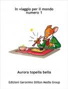 Aurora topella bella - In viaggio per il mondo numero 1