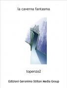 topenzo2 - la caverna fantasma