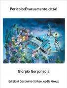 Giorgio Gorgonzola - Pericolo:Evacuamento città!