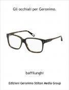 baffilunghi - Gli occhiali per Geronimo.