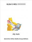sily muis - KLEM IS WEG !!!!!!!!!!!!!