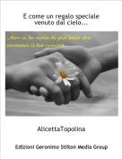 AlicettaTopolina - E come un regalo speciale venuto dal cielo...