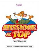 SUPERTOPINA - GOSSIP!
