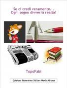 TopoFabi - Se ci credi veramente...Ogni sogno divverrà realtà!