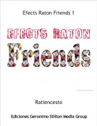 Ratiencesto - Efects Raton Friends 1