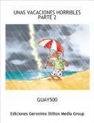 GUAY500 - UNAS VACACIONES HORRIBLES  PARTE 2