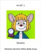 Wonkita - mi bff :)
