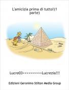 Lucre03>>>>>>>>>>Lucrezia!!!! - L'amicizia prima di tutto!(1 parte)