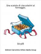Silvy05 - Una scatola di cioccolatini al formaggio.