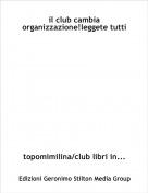 topomimilina/club libri in... - il club cambia organizzazione!leggete tutti!
