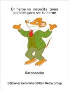 Ratonandra - Un heroe no  nececita  tener poderes para ser tu heroe