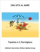 Topietta e C.Parmigiano - UNA GITA AL MARE