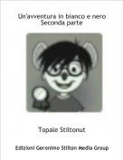 Topale Stiltonut - Un'avventura in bianco e neroSeconda parte