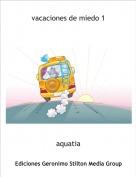 aquatia - vacaciones de miedo 1