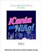 Tuni:) - ¡Canta mi niño!-MouseCasting