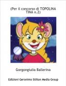 Gorgongiulia Ballerina - (Per il concorso di TOPOLINA TINA n.2)