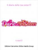 t-rex!!! - Il diario delle tea sister!!!