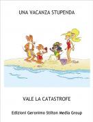 VALE LA CATASTROFE - UNA VACANZA STUPENDA