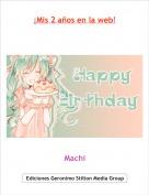 Machi - ¡Mis 2 años en la web!