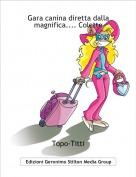 Topo-Titti - Gara canina diretta dalla magnifica.... Colette