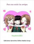 Haydeen2003 - Para eso están las amigas