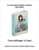 Topoca@Blogger di Sogni - La mia giornata(in questo periodo)