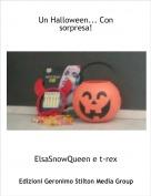 ElsaSnowQueen e t-rex - Un Halloween... Con sorpresa!