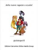 giuliatopo10 - delle nuove ragazze a scuola!
