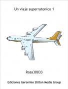 Rosa30033 - Un viaje superratonico 1