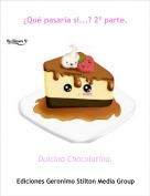 Dulcina Chocolatina. - ¿Qué pasaría si...? 2º parte.