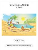 CACIOTTINA - Un bellissimo SOGNOal mare