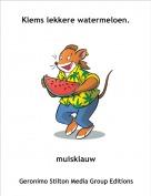 muisklauw - Klems lekkere watermeloen.