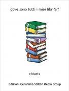 chiarix - dove sono tutti i miei libri????