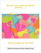 Giulia (leggi per favore) - Diverse ma sempre migliori amiche... 1