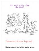Geronimo Stilton e Topinas01 - Uno spettacolo...Non piaciuto?!