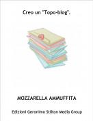 """MOZZARELLA AMMUFFITA - Creo un """"Topo-blog""""."""