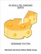 GERONIMO STILTON - EN BUSCA DEL RARISIMO QUESO