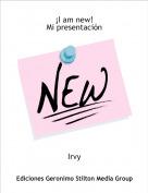 Irvy - ¡I am new!Mi presentación
