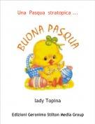 lady Topina - Una  Pasqua  stratopica ...