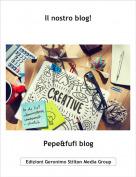 Pepe&fufi blog - Il nostro blog!