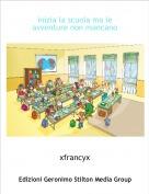 xfrancyx - inizia la scuola ma le avventure non mancano