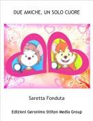 Saretta Fonduta - DUE AMICHE, UN SOLO CUORE
