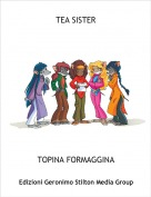 TOPINA FORMAGGINA - TEA SISTER