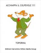 TOPORINA - ACCHIAPPA IL COLPEVOLE !!!!