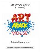 Ratarla Ratocuriosa - ART ATTACK MOUSE (concurso)