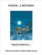 Topella ballerina... - PASSIONI E...MESTIERI#4