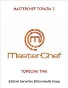 TOPOLINA TINA - MASTERCHEF TOPAZIA 2