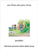 paula8an - una fiesta,solo para chicas